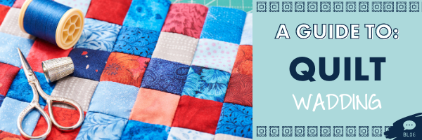 A Guide to Quilt Wadding (Batting)