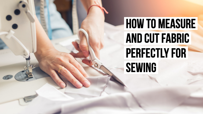 How to Measure and Cut Fabric Perfectly for Sewing