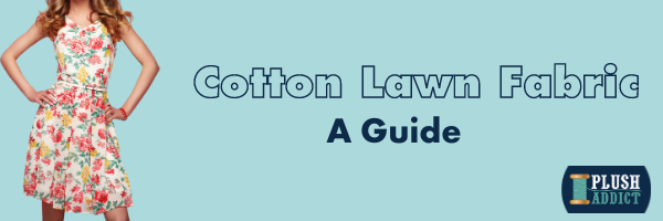 A Guide To Cotton LawnFabric