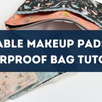 How To: Make Reusable Makeup Remover Pads and Waterproof Bag
