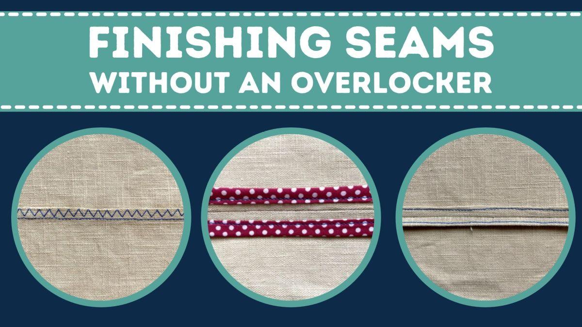 No Overlocker? No Problem! Finishing Seams without an Overlocker orSerger