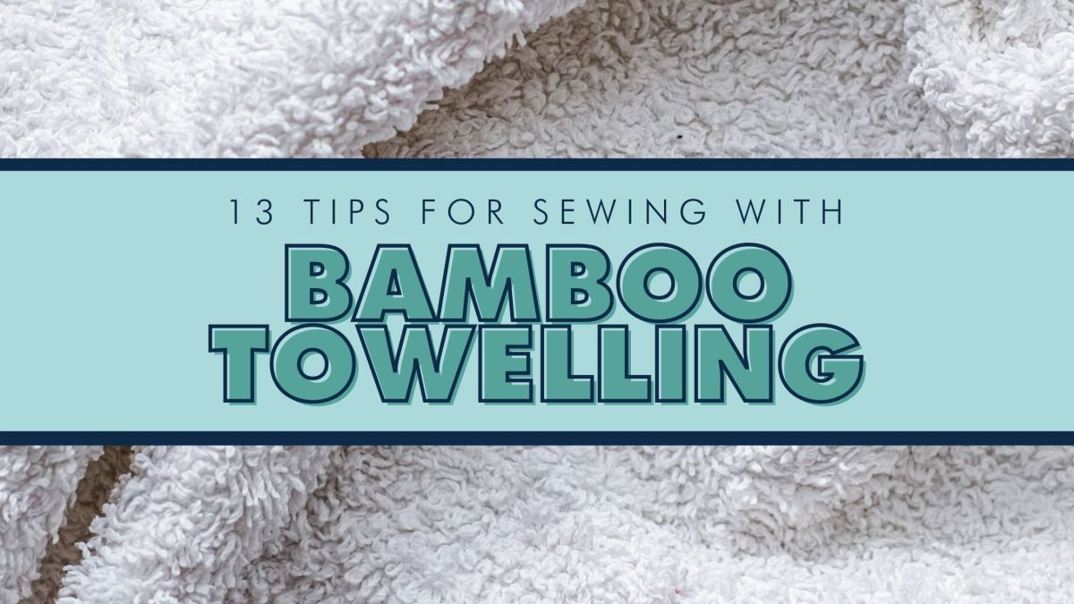 13 Tips For Sewing With BambooTowelling